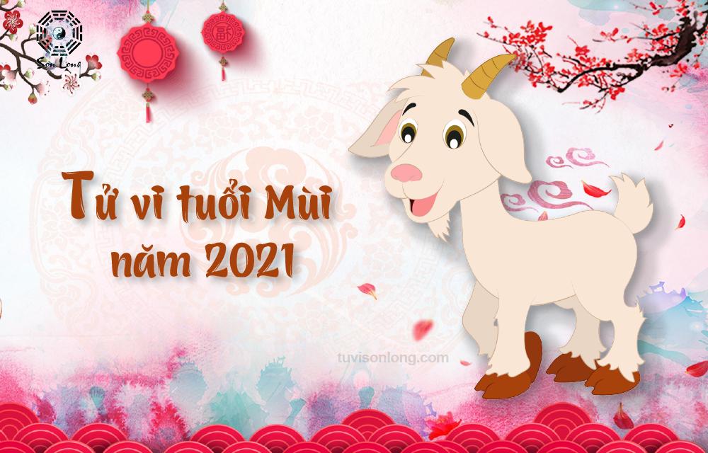 TỬ VI TUỔI MÙI NĂM 2021 – KHAI PHÚC CHI DƯƠNG